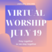 Sunday July 19 Virtual Worship