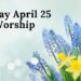 Sunday Worship April 25 at 9:30 AM