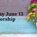 Sunday Worship June 13 at 9:30 AM